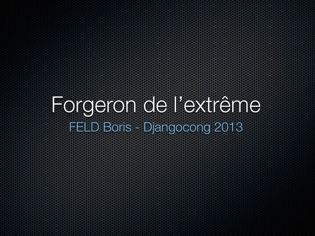 Forgeron de l'extrême FELD Boris - Djangocong 2...