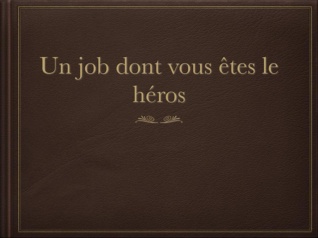 Un job dont vous êtes le héros