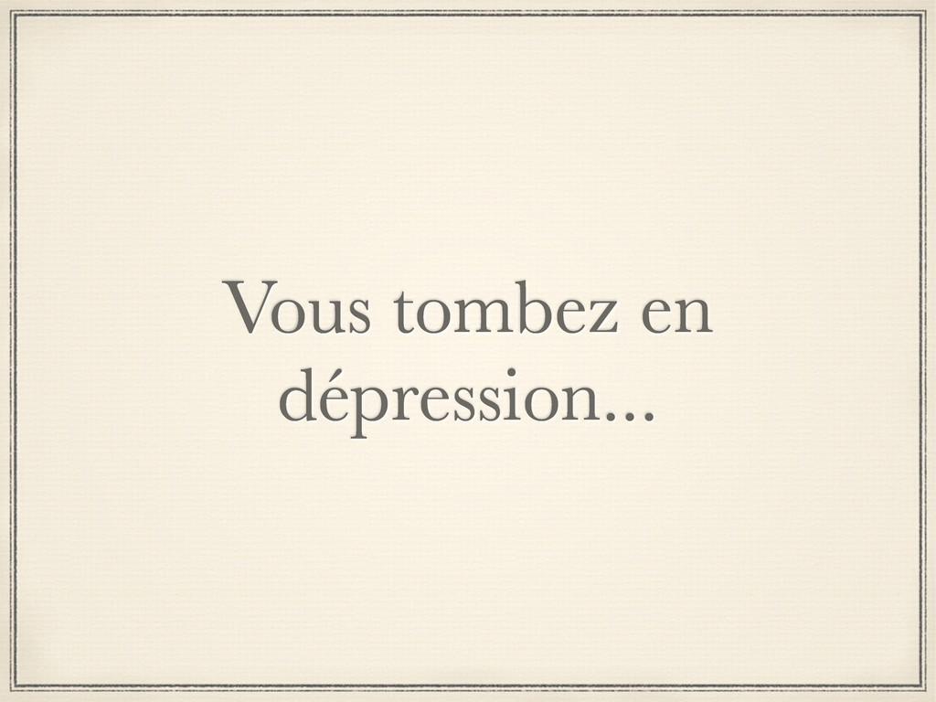 Vous tombez en dépression...