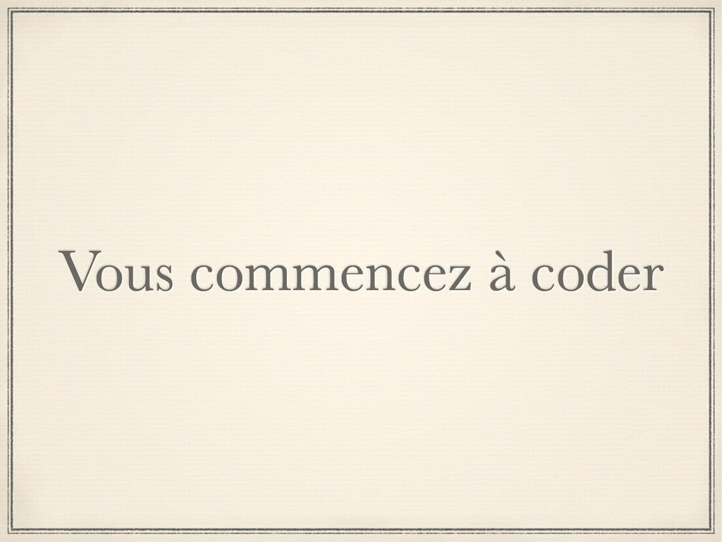 Vous commencez à coder