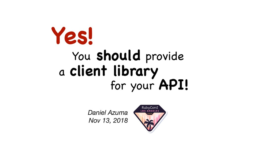 Yes! You should provide a client library for yo...