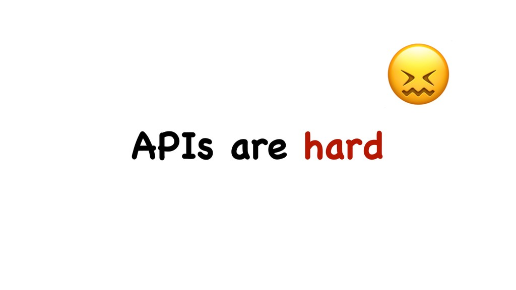 APIs are hard