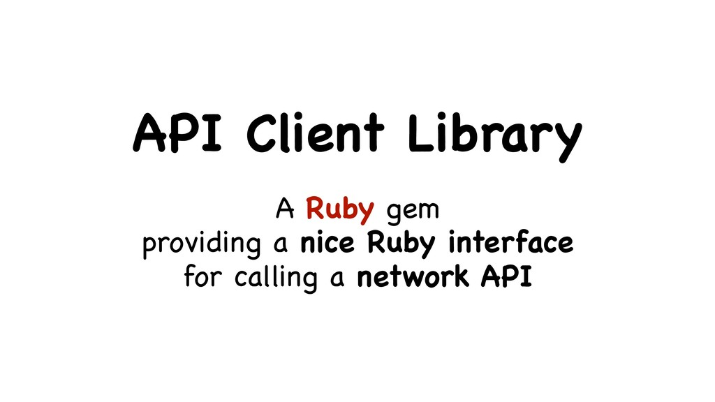 API Client Library A Ruby gem  providing a nice...