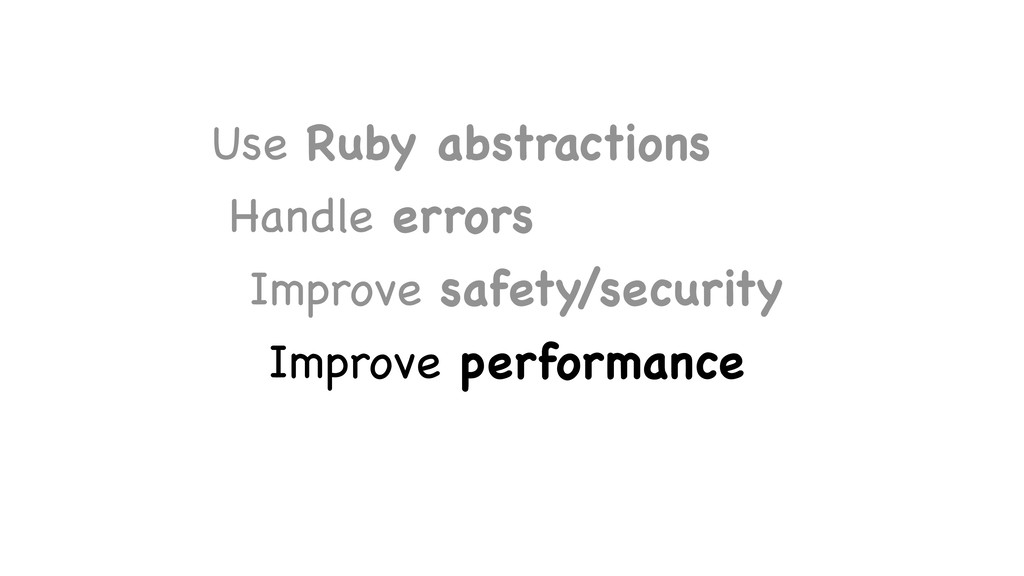 Use Ruby abstractions  Handle errors  Improve s...