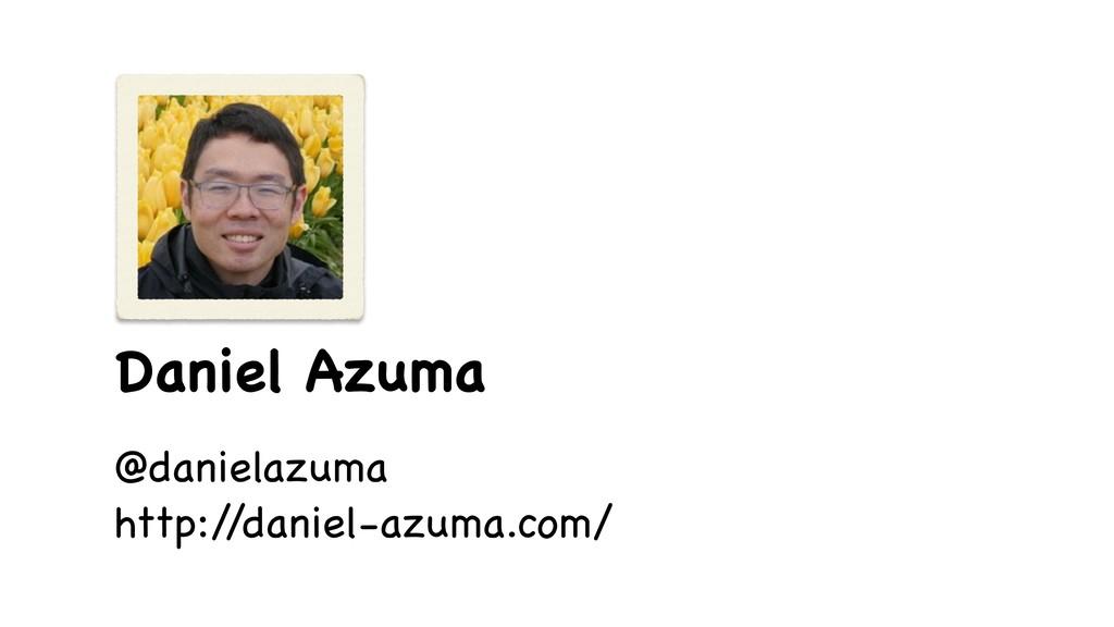 Daniel Azuma @danielazuma  http:/ /daniel-azuma...
