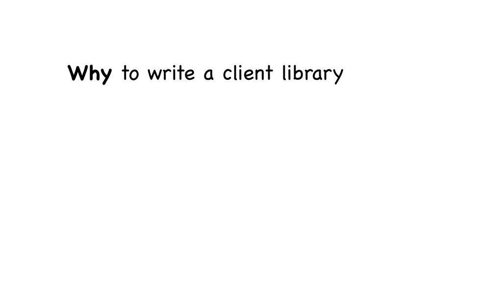 Why to write a client library