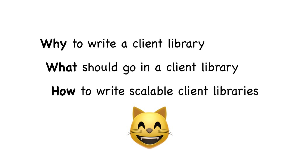 Why to write a client library  What should go i...