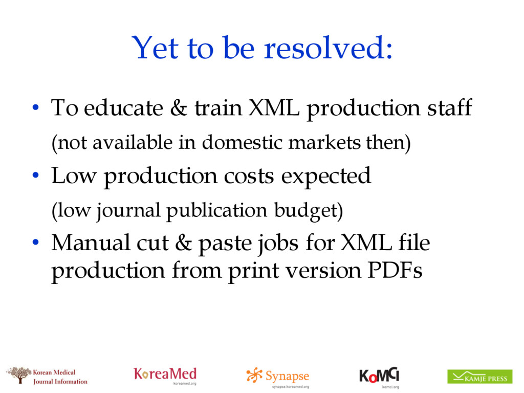 Yet to be resolved: • To educate & train XML pr...