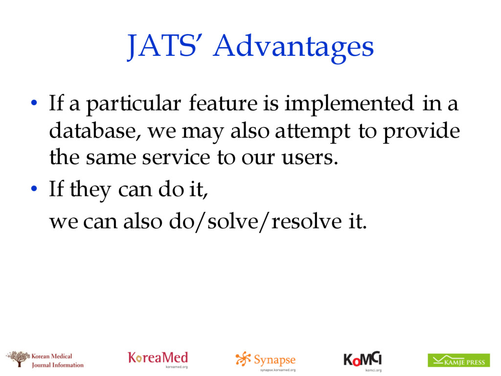 JATS' Advantages • If a particular feature is i...