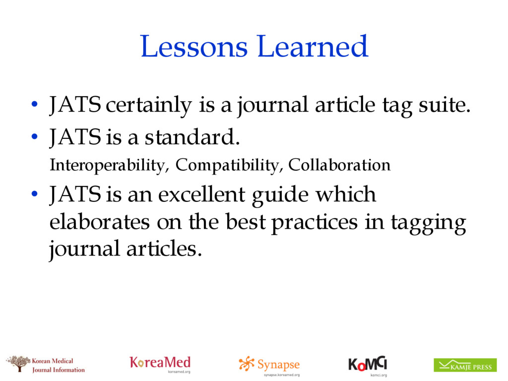 Lessons Learned • JATS certainly is a journal a...