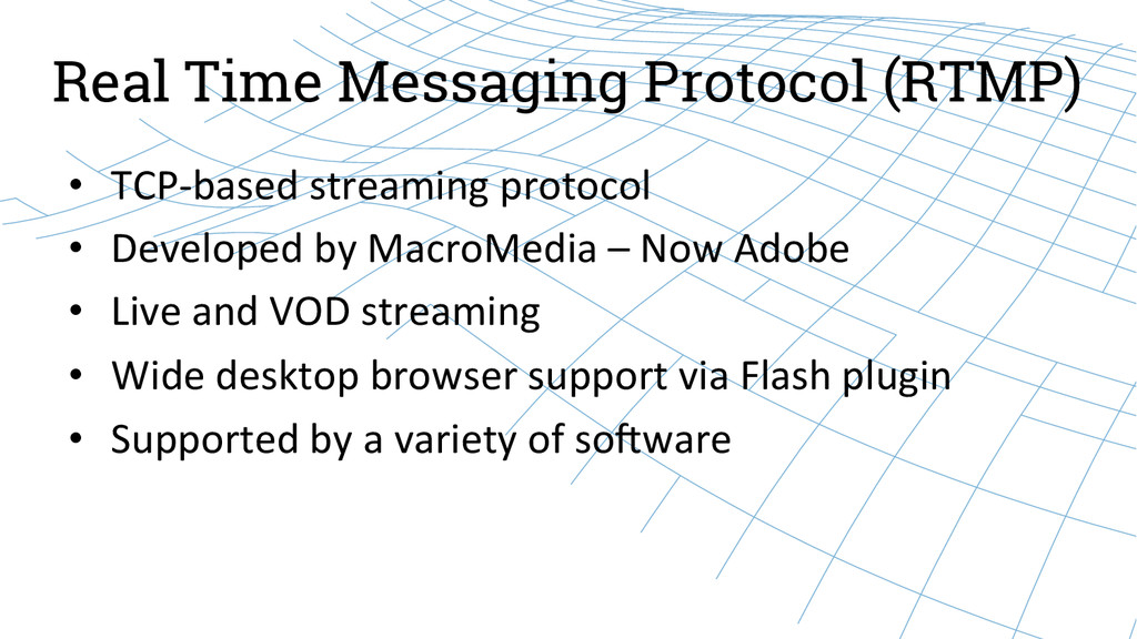 Real Time Messaging Protocol (RTMP) • TCP-‐ba...