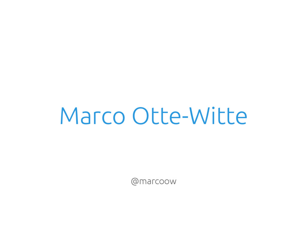 Marco Otte-Witte @marcoow