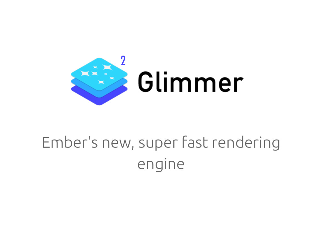 Ember's new, super fast rendering engine 2