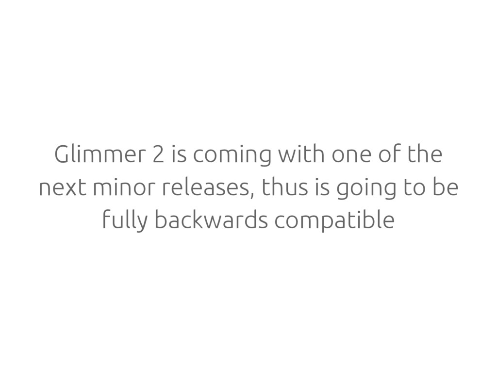 Glimmer 2 is coming with one of the next minor ...