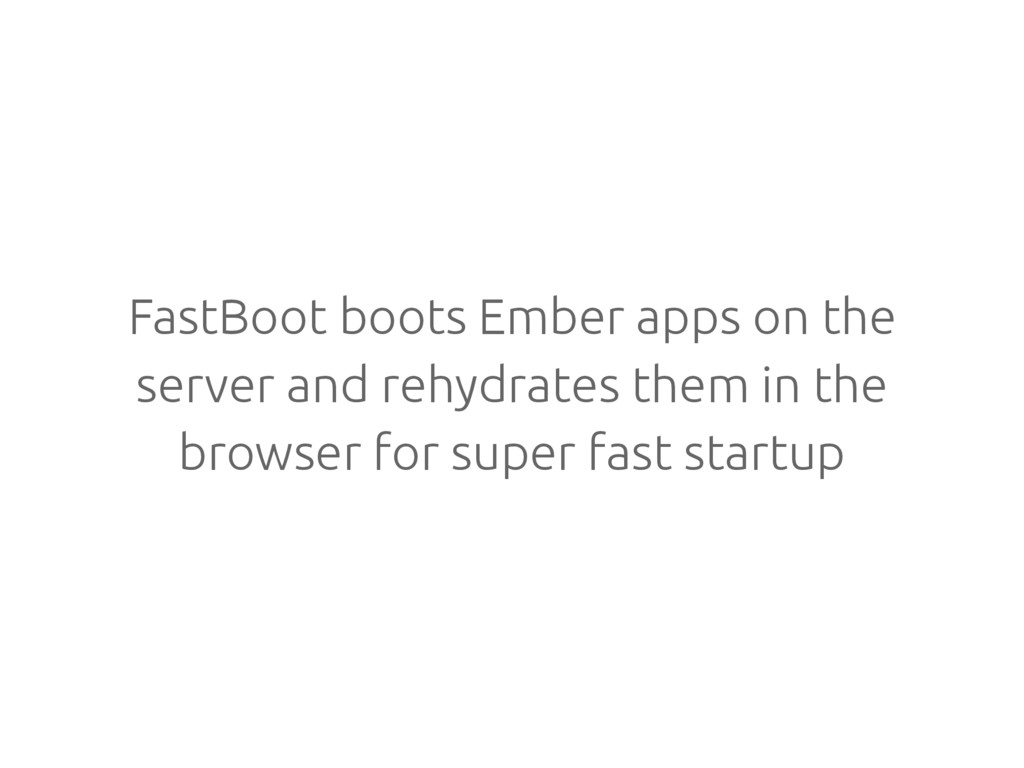FastBoot boots Ember apps on the server and reh...