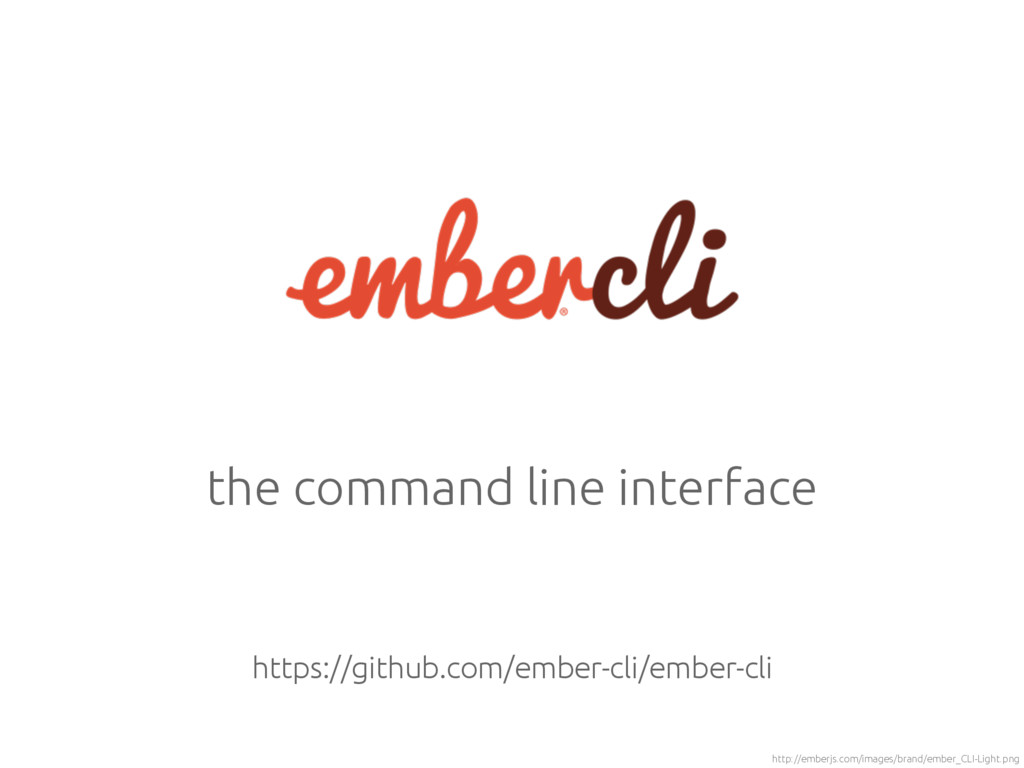 the command line interface http://emberjs.com/i...