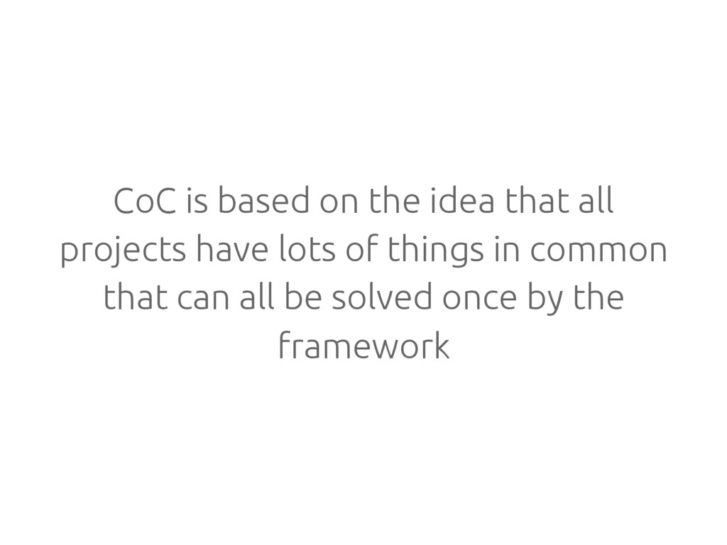 CoC is based on the idea that all projects have...