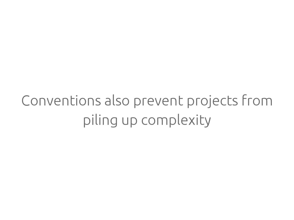Conventions also prevent projects from piling u...