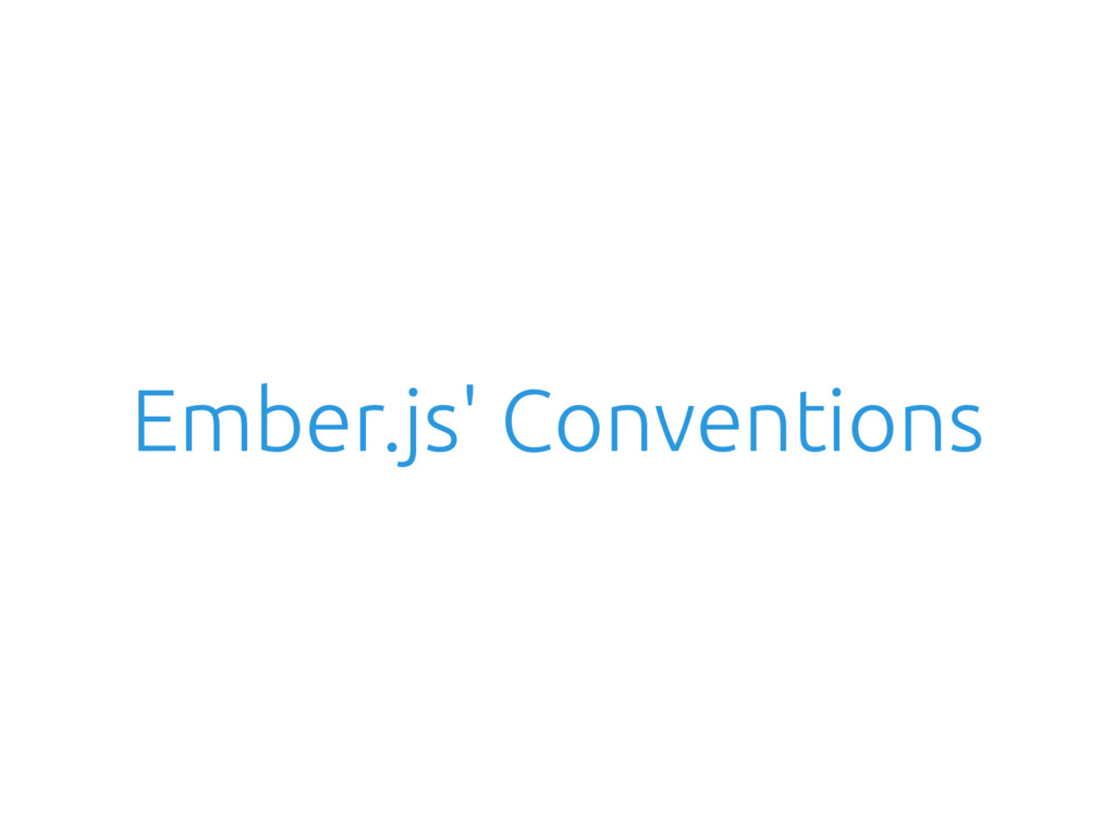 Ember.js' Conventions