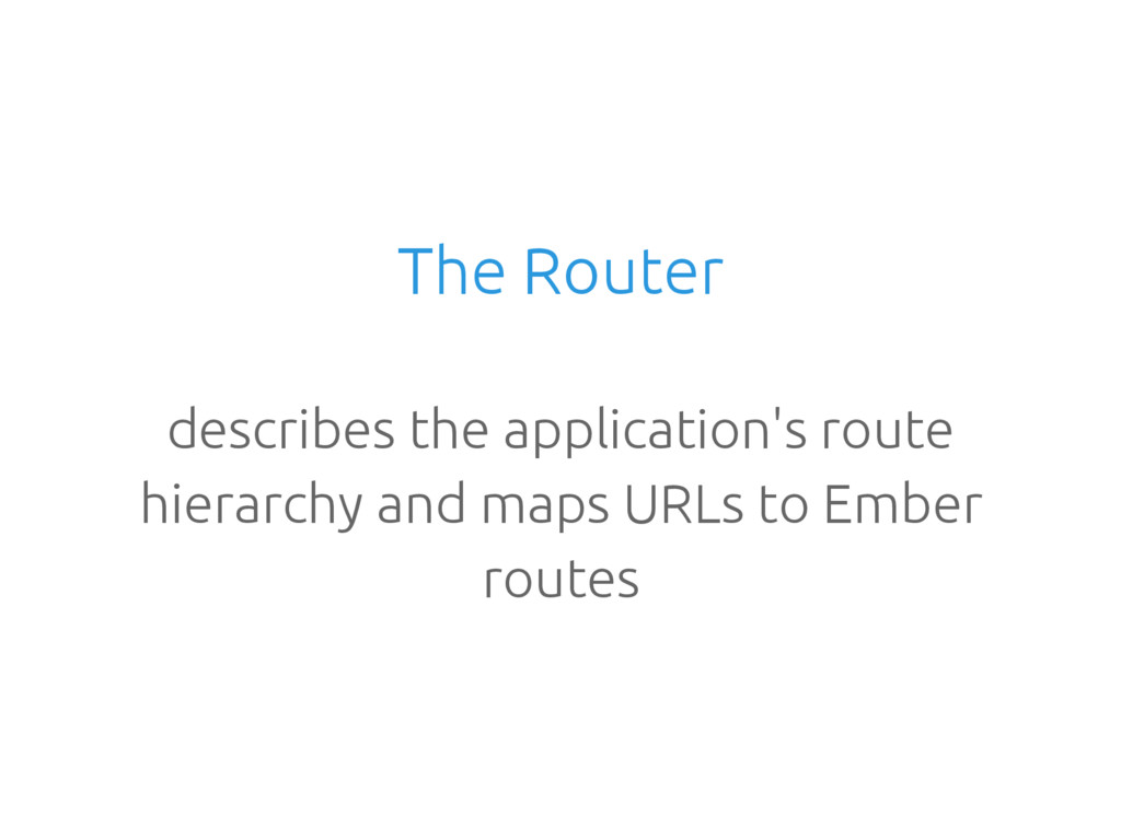 The Router describes the application's route hi...