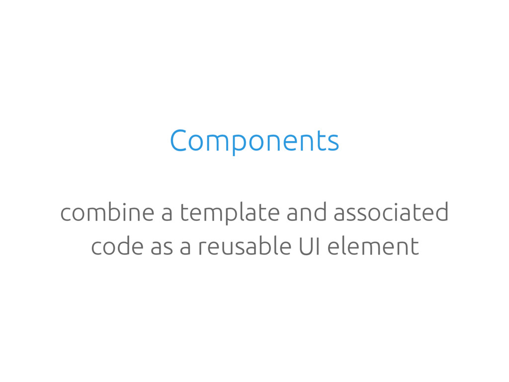 Components combine a template and associated co...