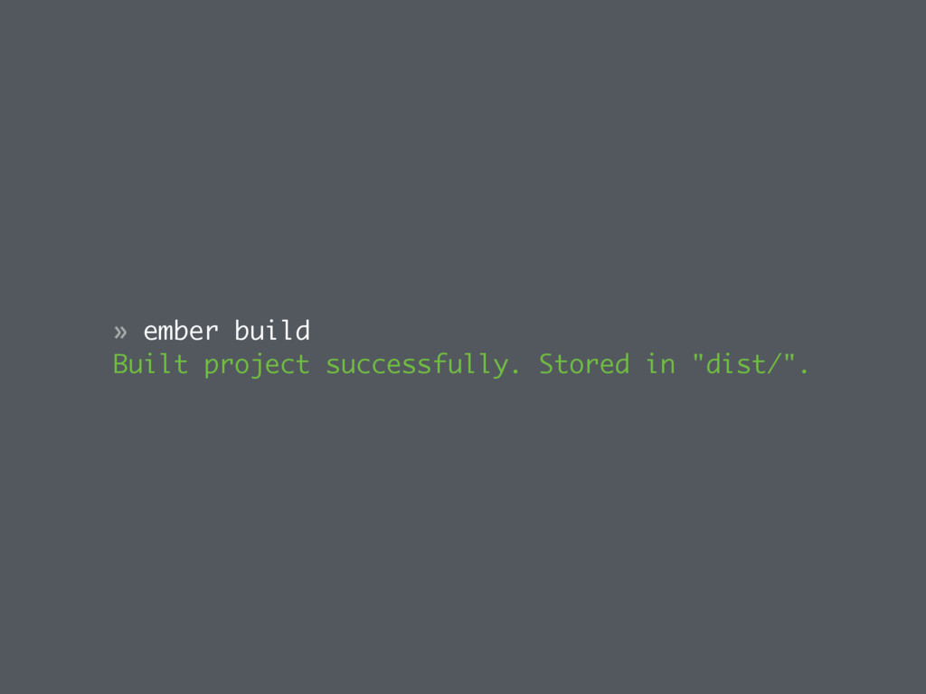 » ember build Built project successfully. Store...