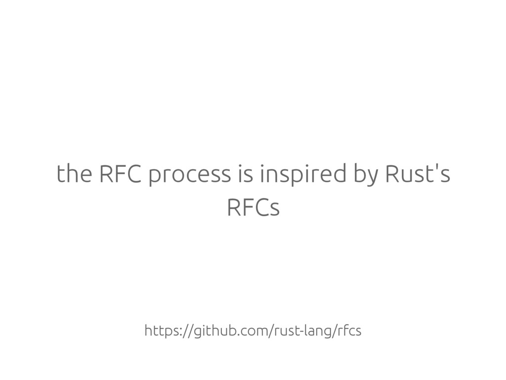 the RFC process is inspired by Rust's RFCs http...