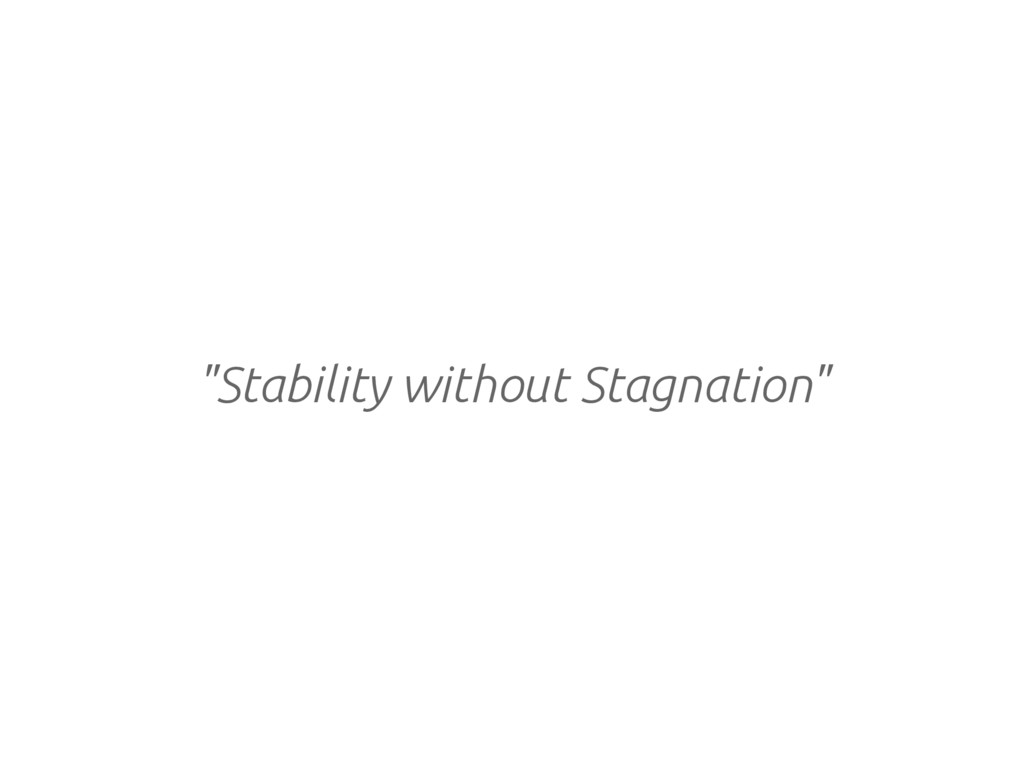 """Stability without Stagnation"""