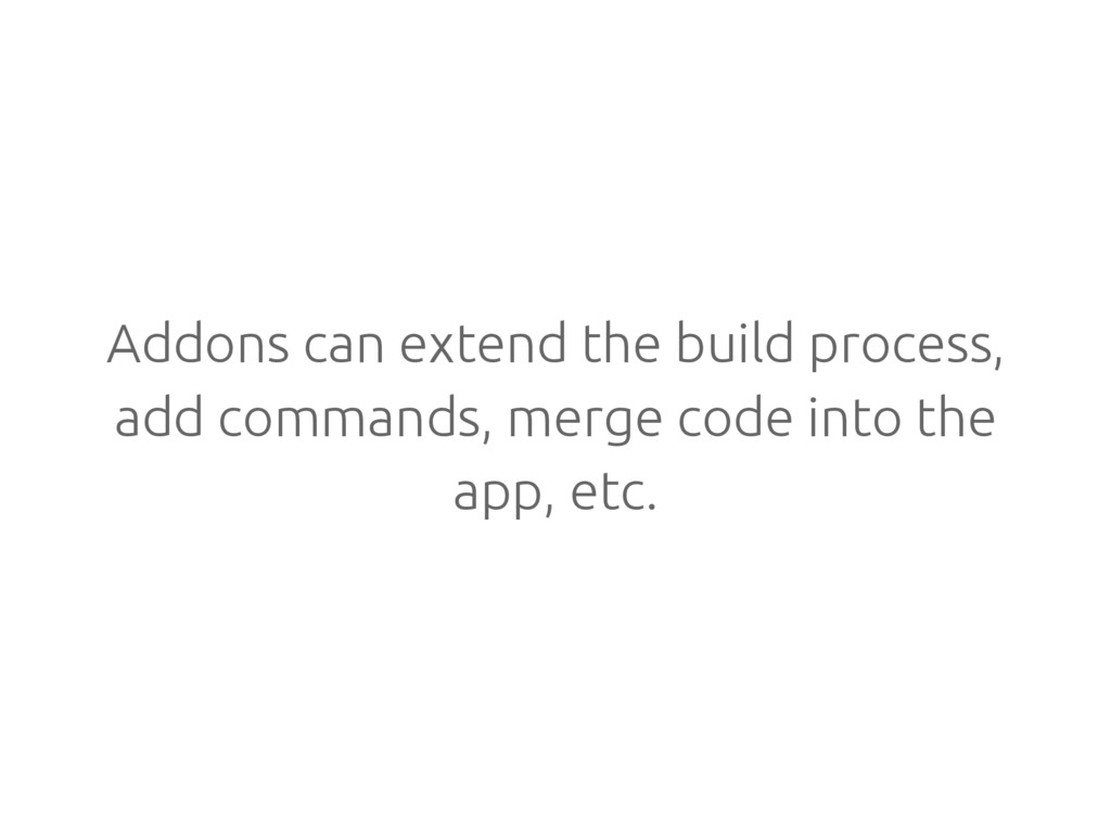 Addons can extend the build process, add comman...