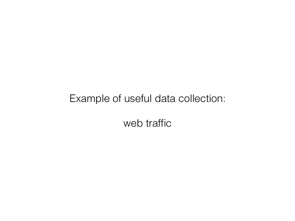 Example of useful data collection: web traffic