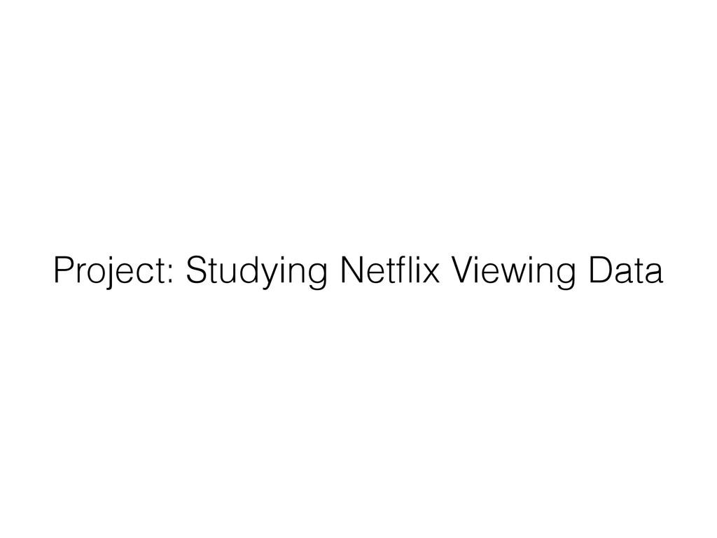 Project: Studying Netflix Viewing Data