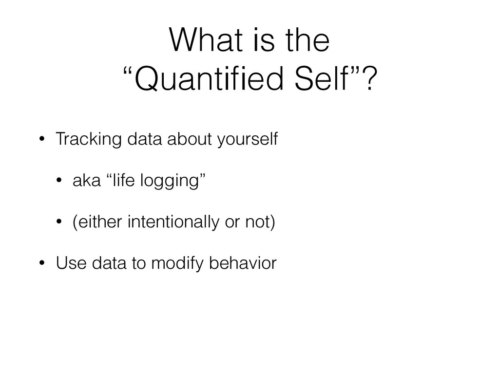 """What is the """"Quantified Self""""? • Tracking data a..."""