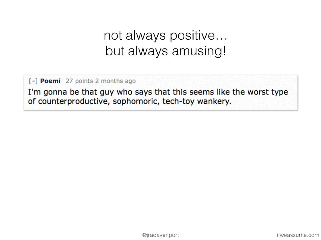 not always positive… but always amusing! ifweas...