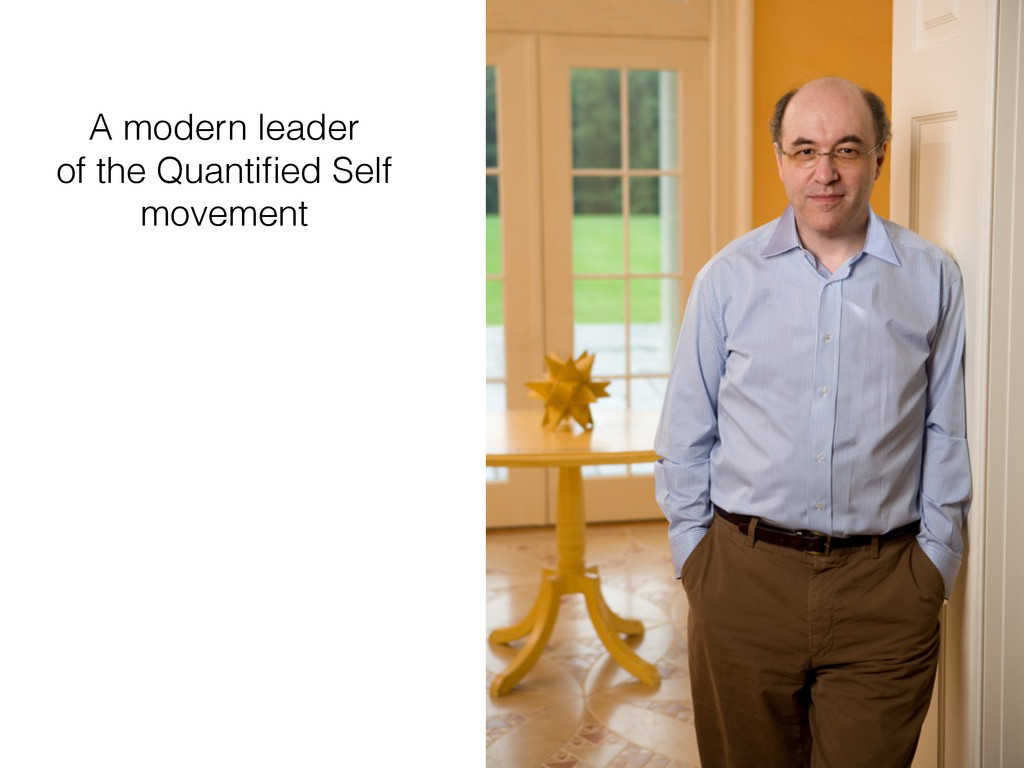 A modern leader of the Quantified Self movement