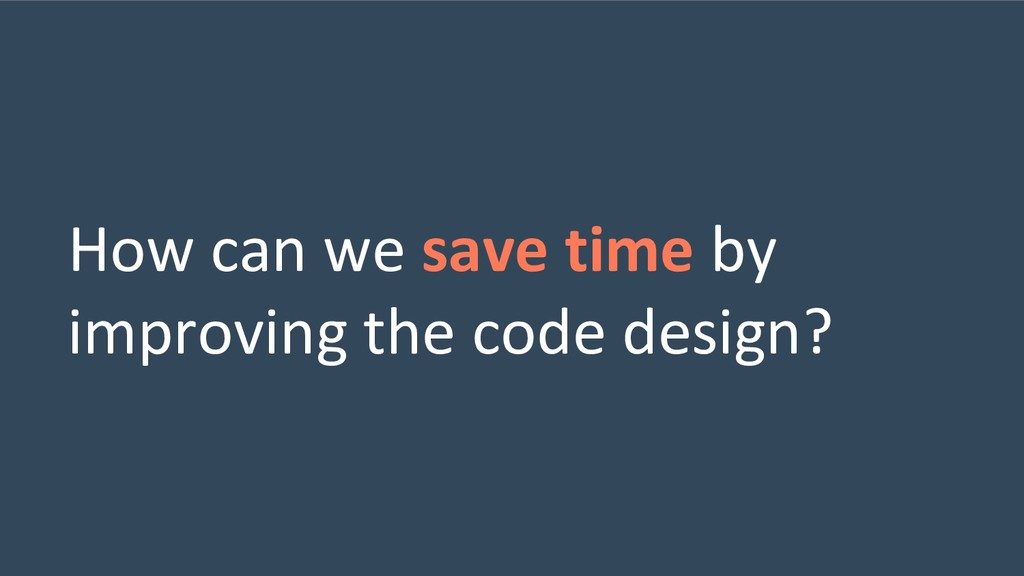How can we save time by improving the code desi...