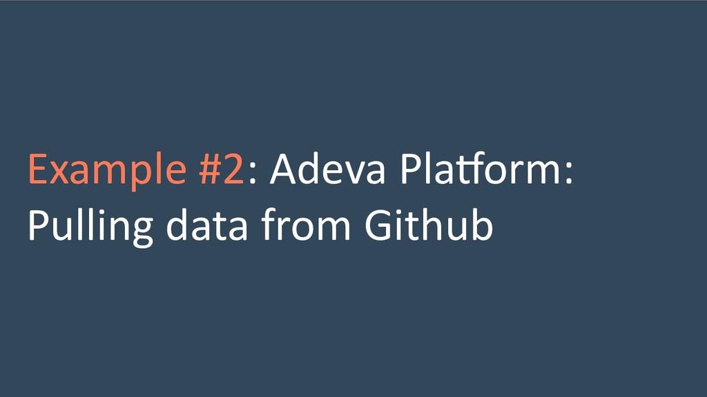 Example #2: Adeva PlaVorm: Pulling data from Gi...