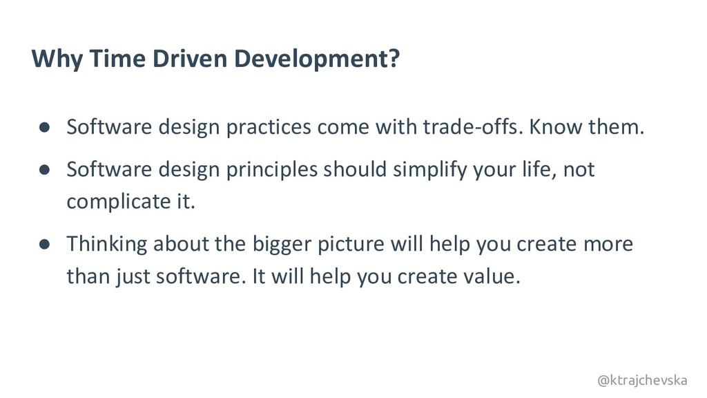 @ktrajchevska Why Time Driven Development? ● So...