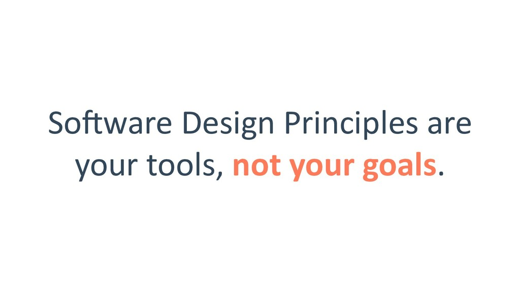 Soeware Design Principles are your tools, not y...