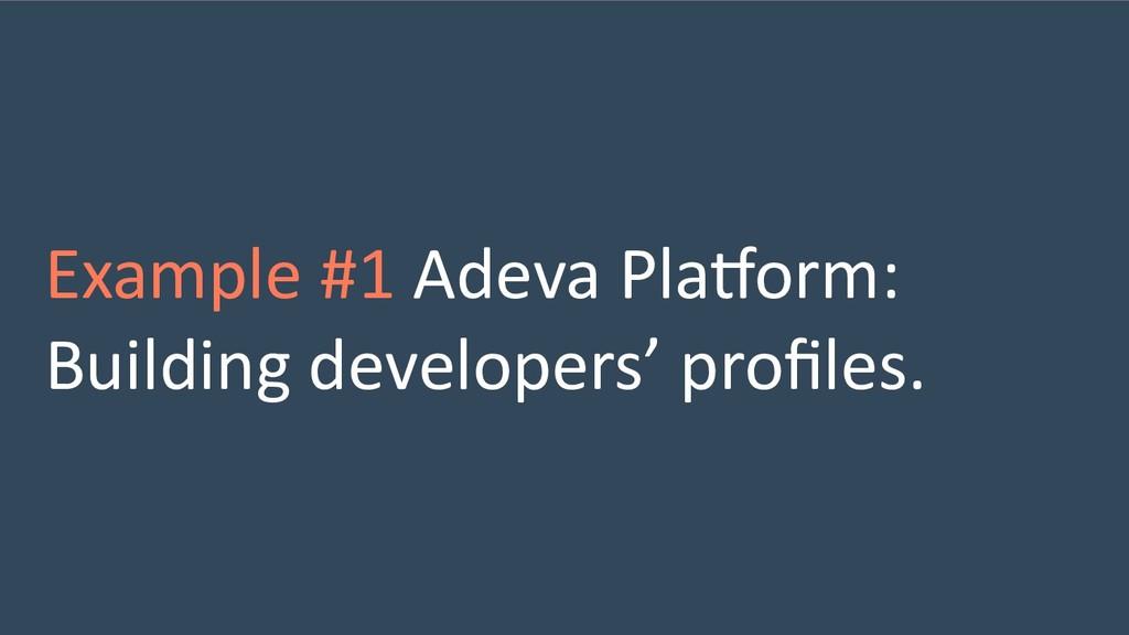 Example #1 Adeva PlaVorm: Building developers' ...
