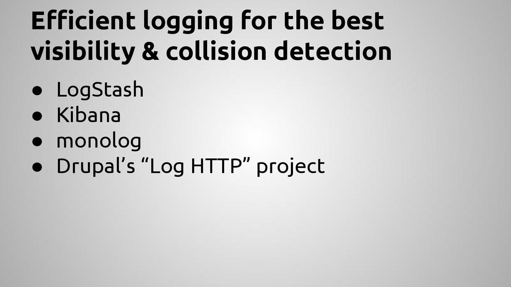 Efficient logging for the best visibility & col...