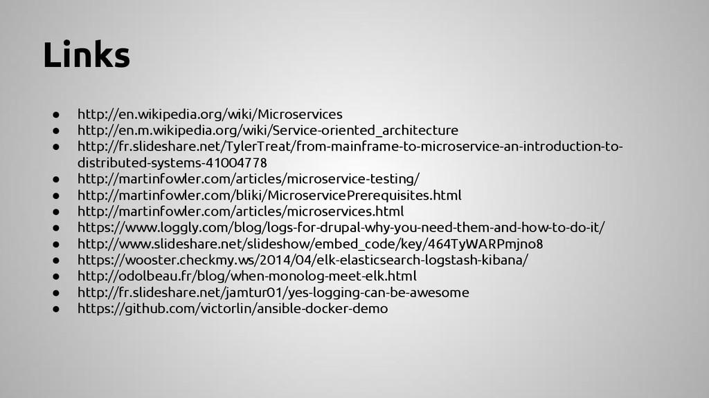 Links ● http://en.wikipedia.org/wiki/Microservi...