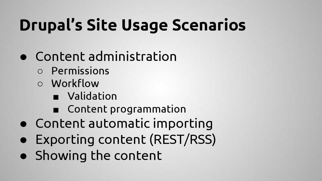 Drupal's Site Usage Scenarios ● Content adminis...