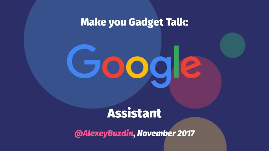 Make you Gadget Talk: Assistant @AlexeyBuzdin, ...