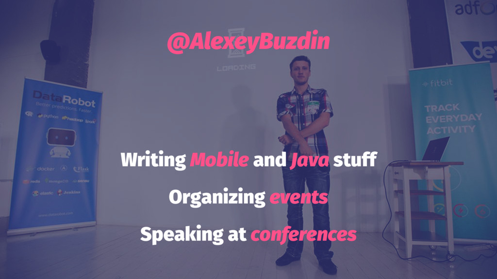 @AlexeyBuzdin Writing Mobile and Java stuff Org...