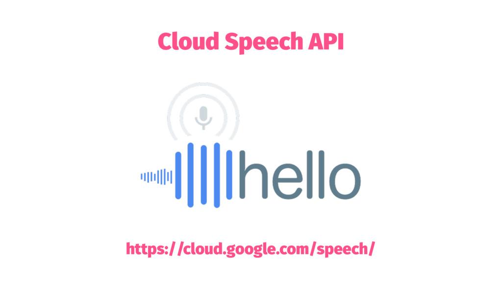 Cloud Speech API https://cloud.google.com/speec...