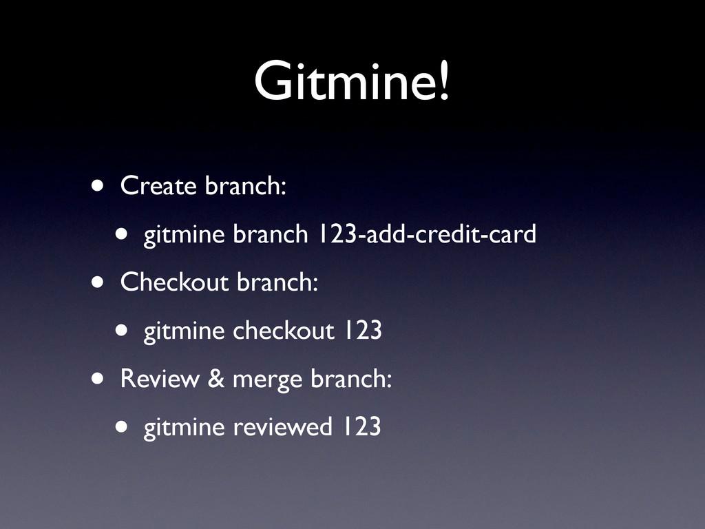 Gitmine! • Create branch: • gitmine branch 123-...