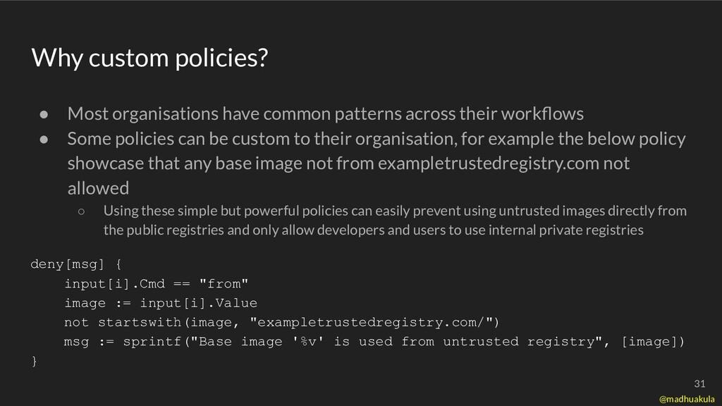 Why custom policies? deny[msg] { input[i].Cmd =...