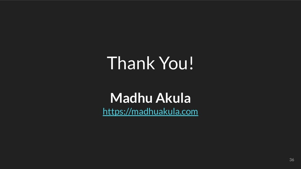 Thank You! Madhu Akula https://madhuakula.com 36