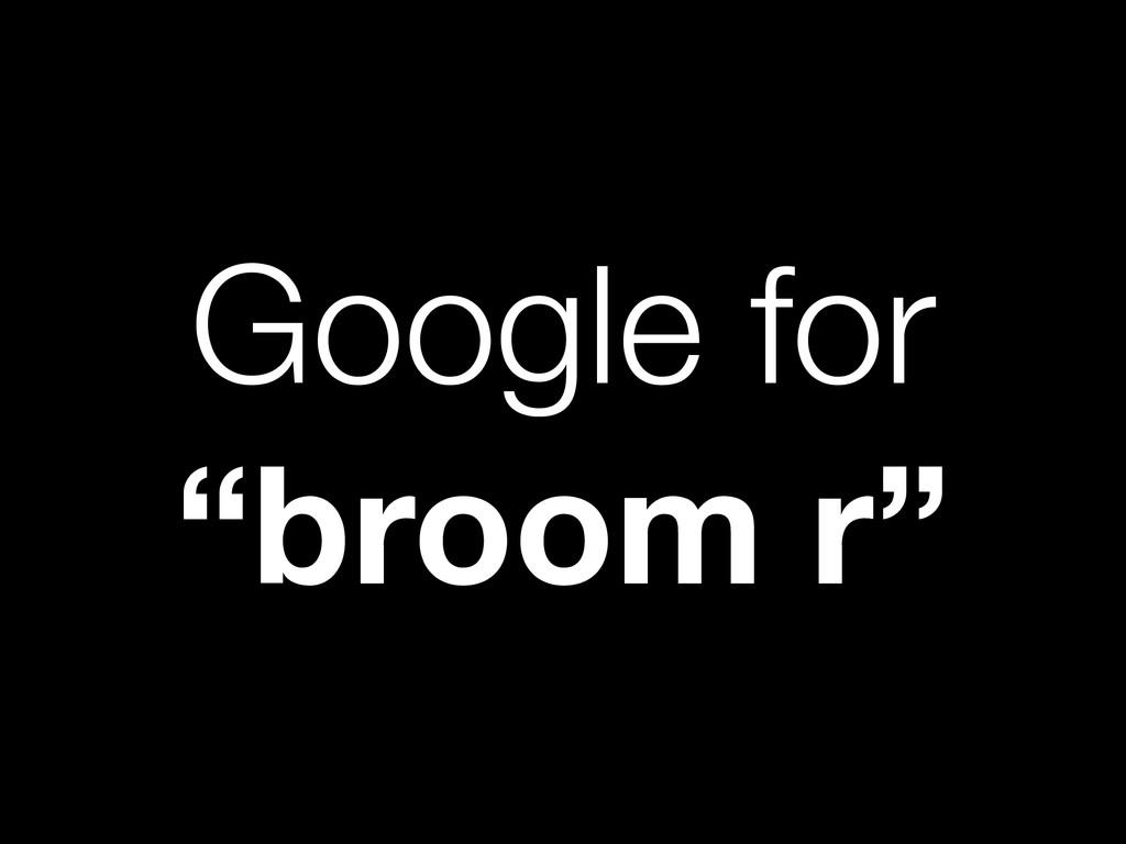 "Google for ""broom r"""
