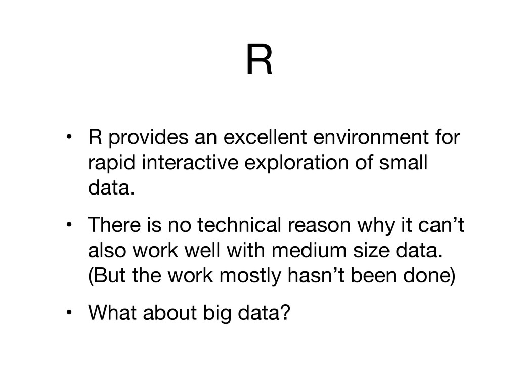 R • R provides an excellent environment for rap...